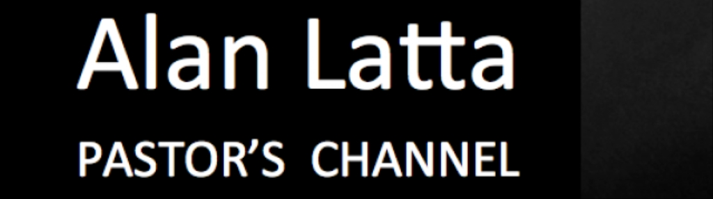 PASTOR'S CHANNEL - Alan Latta