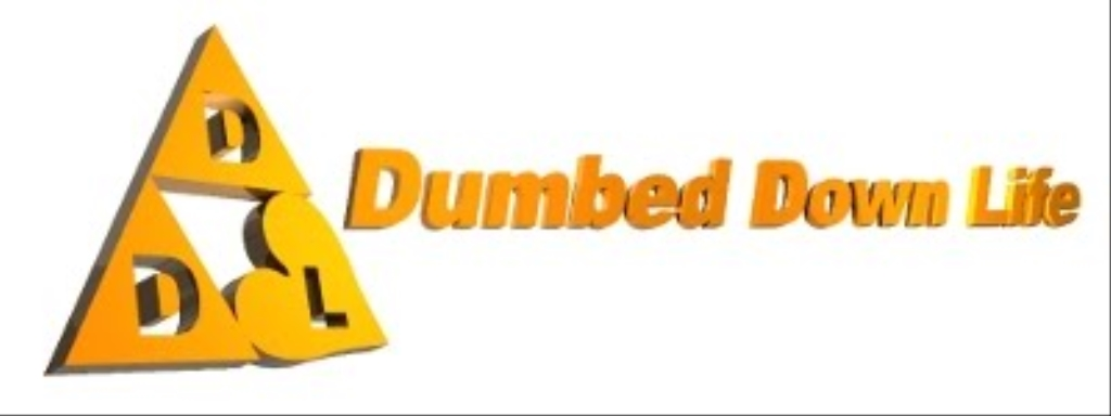 Dumbed Down Life