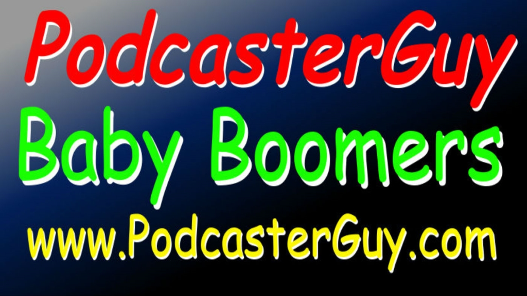 1st Podcast For The Baby Boomer Generation