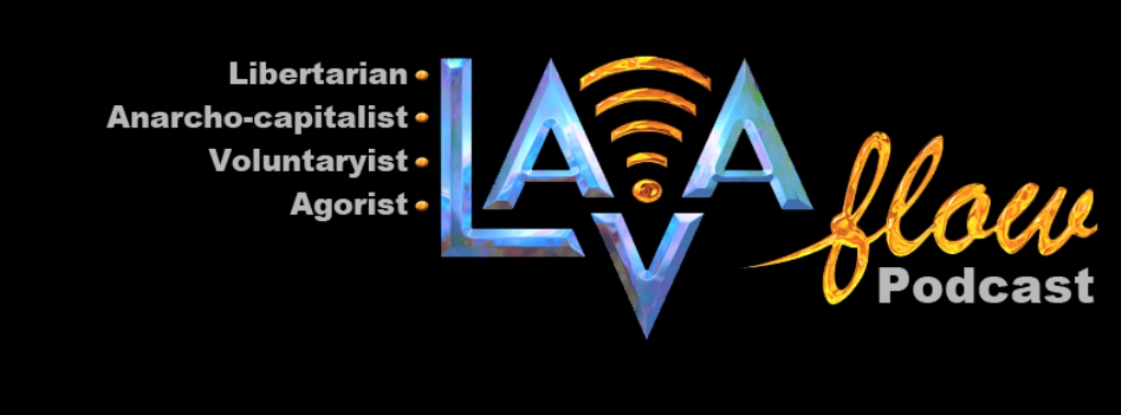 The LAVA Flow | Libertarian | Anarcho-capitalist | Voluntaryist | Agorist