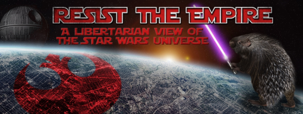 Resist the Empire - A libertarian view of the Star Wars universe