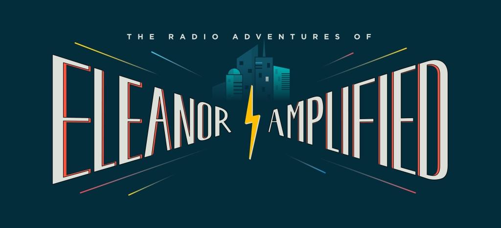 The Radio Adventures of Eleanor Amplified