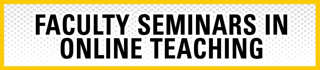 Faculty Seminars in Online Teaching