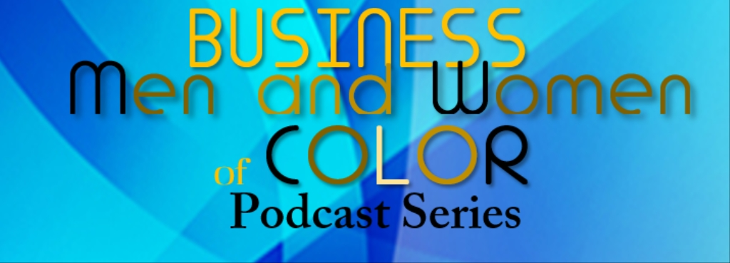 Business Men and Women of Color Podcast Series
