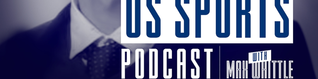 The US Sports Podcast with Max Whittle