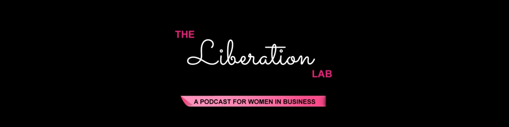 The Liberation Lab for Women in Business | Female Entrepreneurs