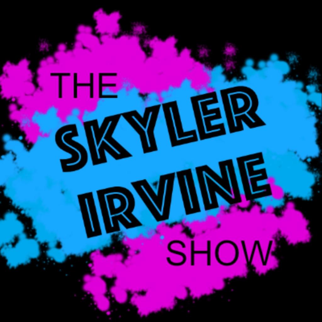The SKYLER IRVINE Show