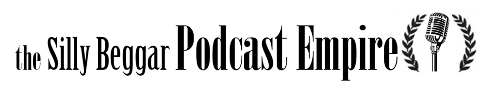 The Silly Beggar Podcast Empire