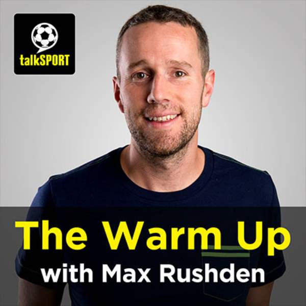 The Warm Up With Max Rushden Listen To Podcasts On Demand Free