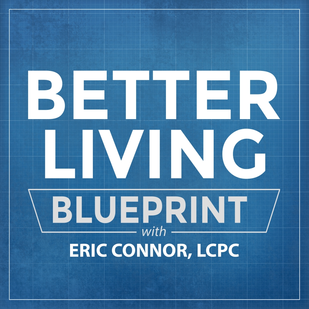Better Living Blueprint with Eric Connor, LCPC