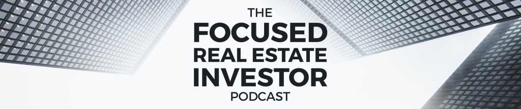 The Focused Real Estate Investor's Podcast