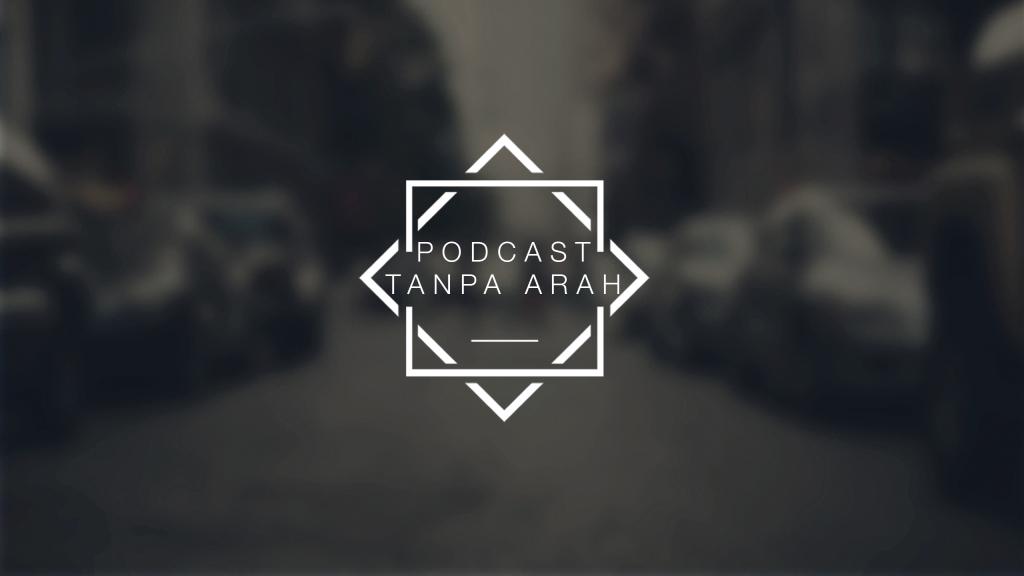 Podcast Tanpa Arah 17 Juni 2017