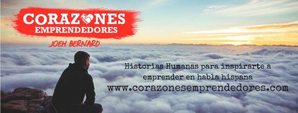 Corazones Emprendedores | Historias humanas para inspirarte a emprender en habla hispana