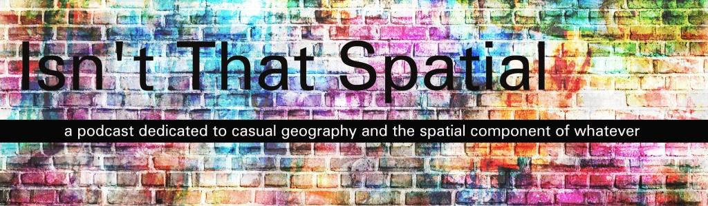 Isn't That Spatial