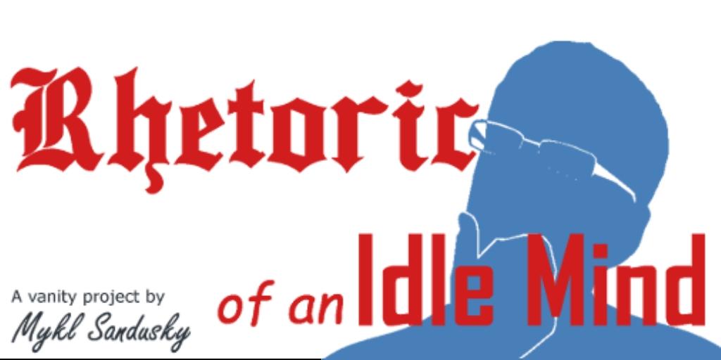 Rhetoric of an Idle Mind