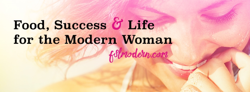 Food, Success & Life for the Modern Woman