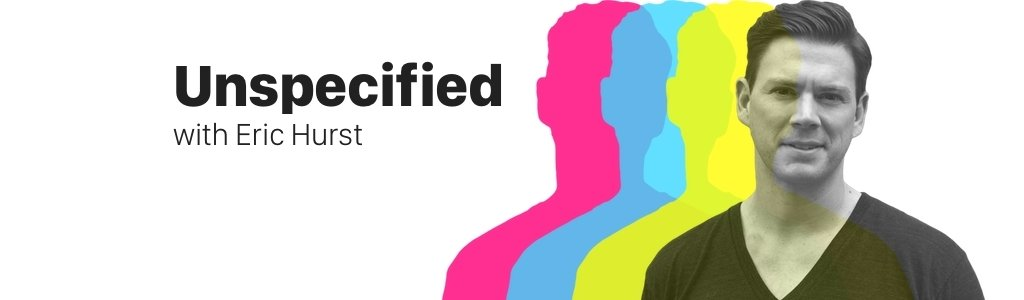 Unspecified with Eric Hurst