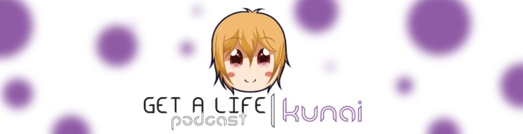 Get A Life Podcast Kunai