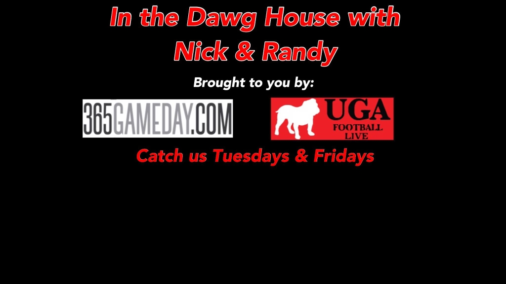 In The Dawg House With Nick And Randy Brought To You By: UGA Football Live and 365Gameday