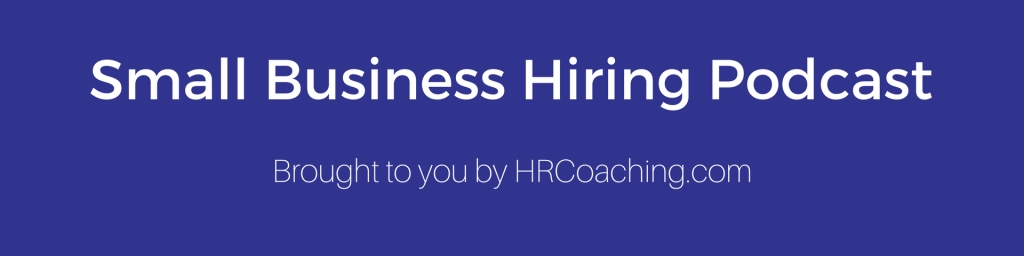 Small Business Hiring presented by HRCoaching.com with Brad Owens, the Culture Coach
