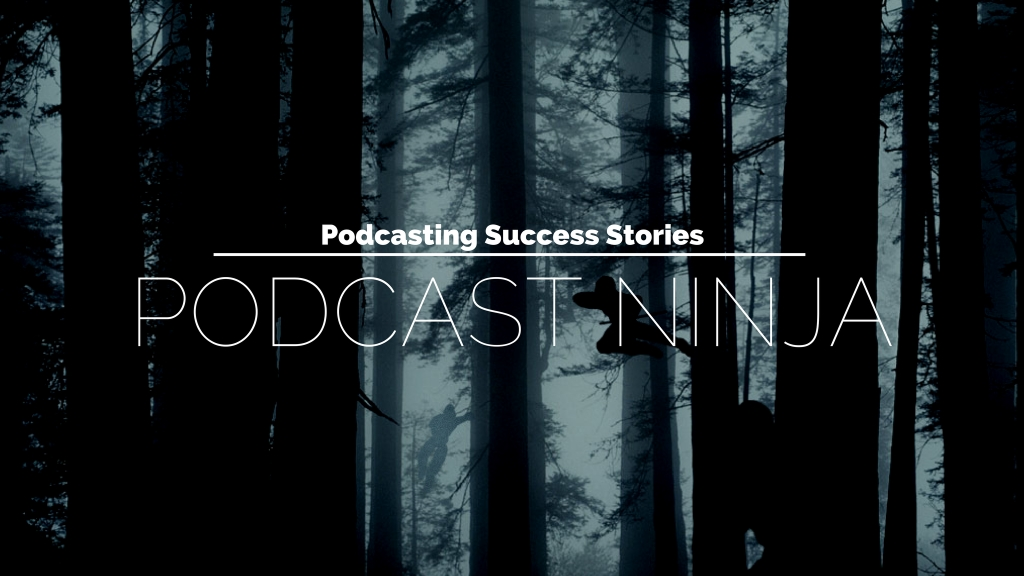 Podcast Ninja: Podcasting Success Stories