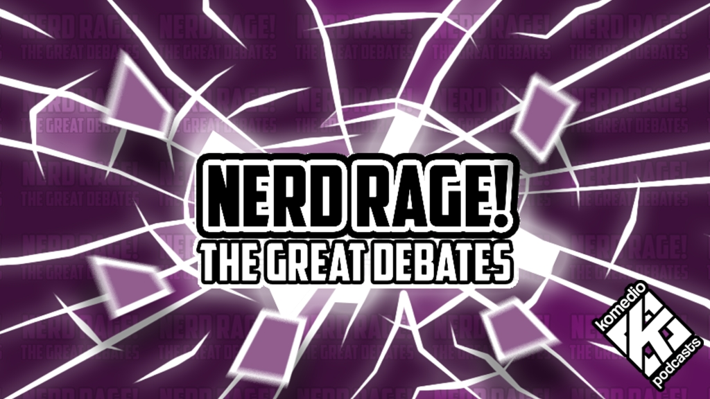 Nerd Rage! The Great Debates