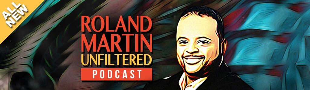 Roland Martin Unfiltered