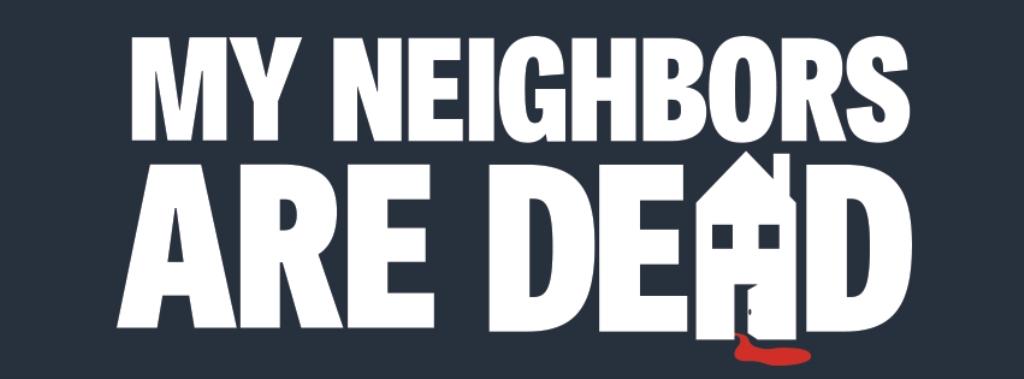 My Neighbors Are Dead