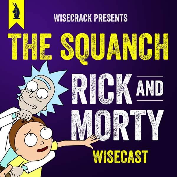 THE SQUANCH: Wisecrack's Rick | Listen to Podcasts On Demand