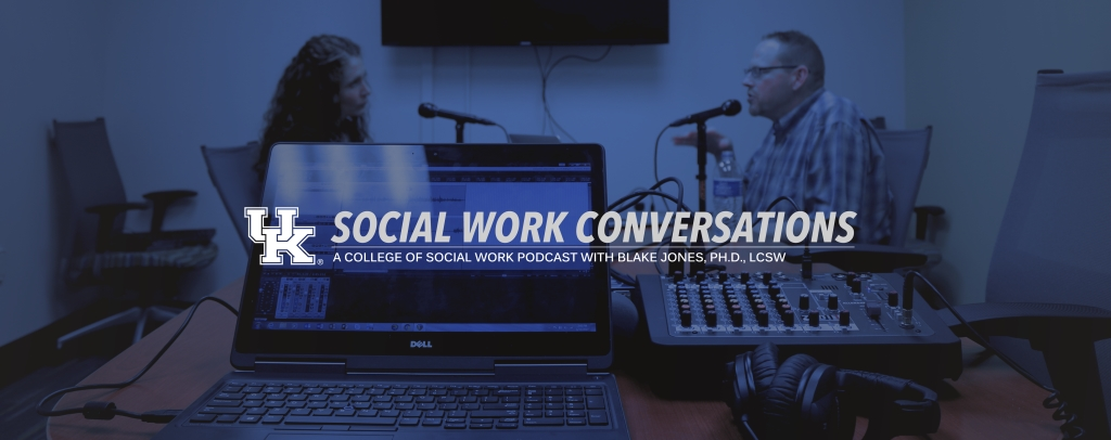 Social Work Conversations - University of Kentucky College of Social Work