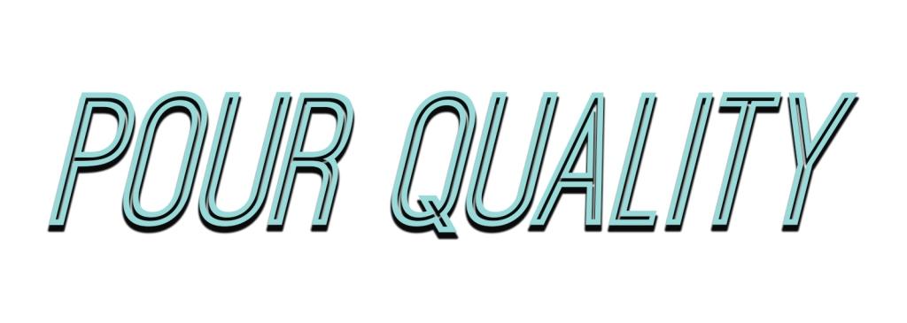 Pour Quality