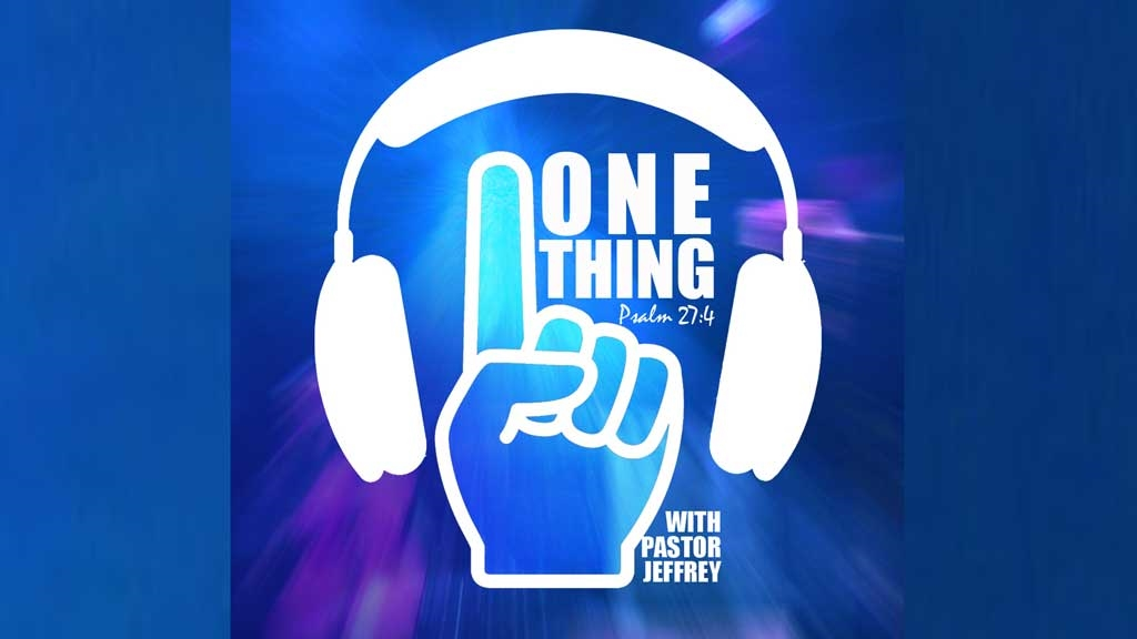 One Thing with Pastor Jeffrey