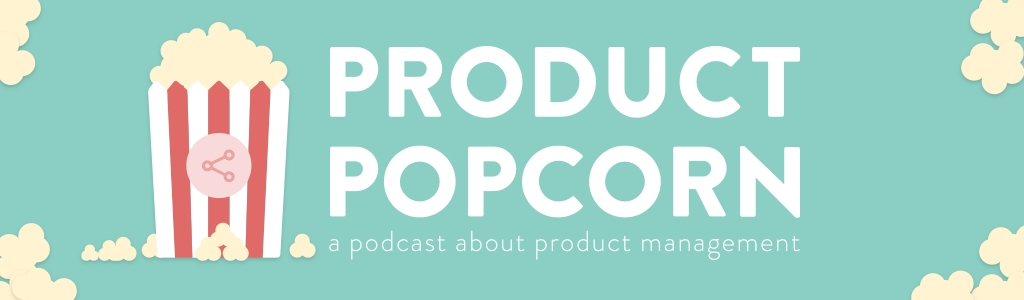 Product Popcorn - A Product Management & Technology Podcast