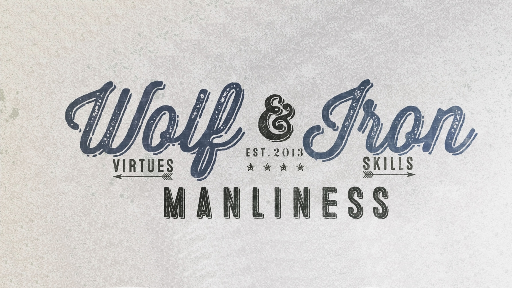 Wolf & Iron | Virtues, Skills, Manliness!