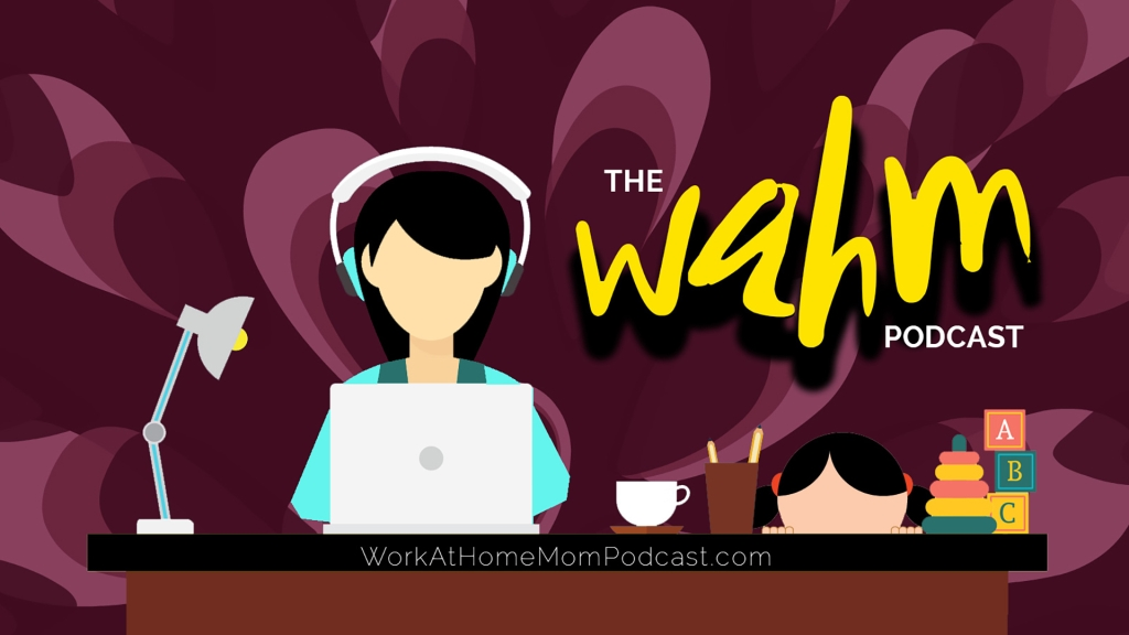 Work At Home Mom Podcast