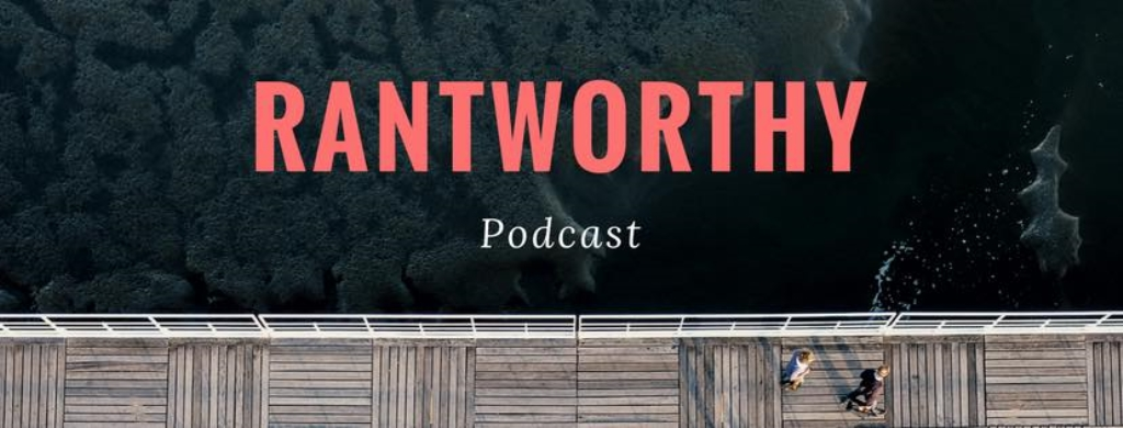 RantWorthy Podcast