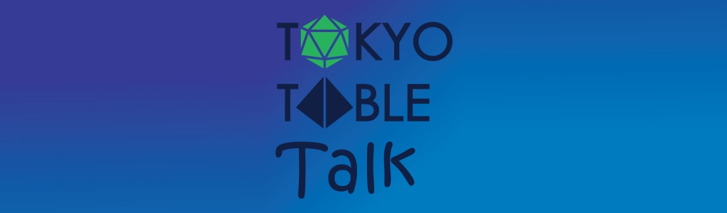 Tokyo Table Talk, a Dungeons and Dragons Talk Podcast