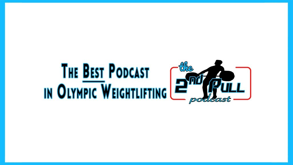 The 2nd Pull Podcast: The Best Podcast in Olympic Weightlifting