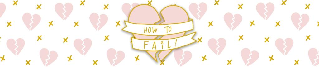 How to Fail!