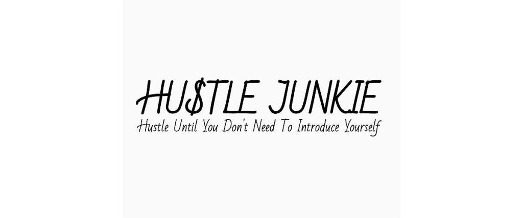 Life Of A Hustle Junkie