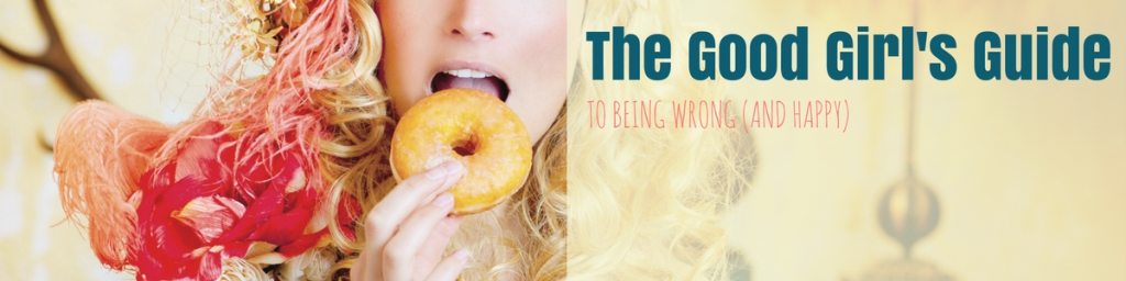 The Good Girl's Guide to Being Wrong and Happy