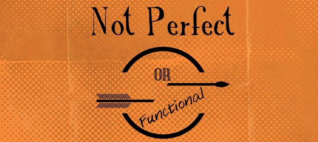 Not Perfect or Functional