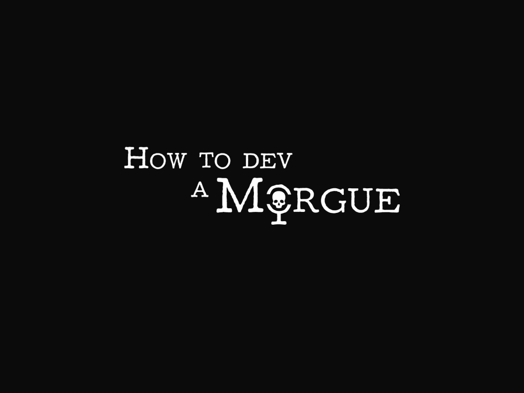 How to die in a Morgue DevPodcast