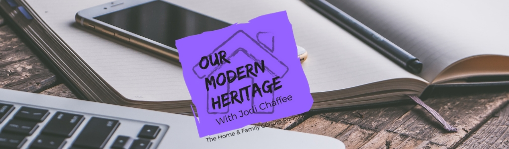 Our Modern Heritage: The Home & Family Culture Podcast