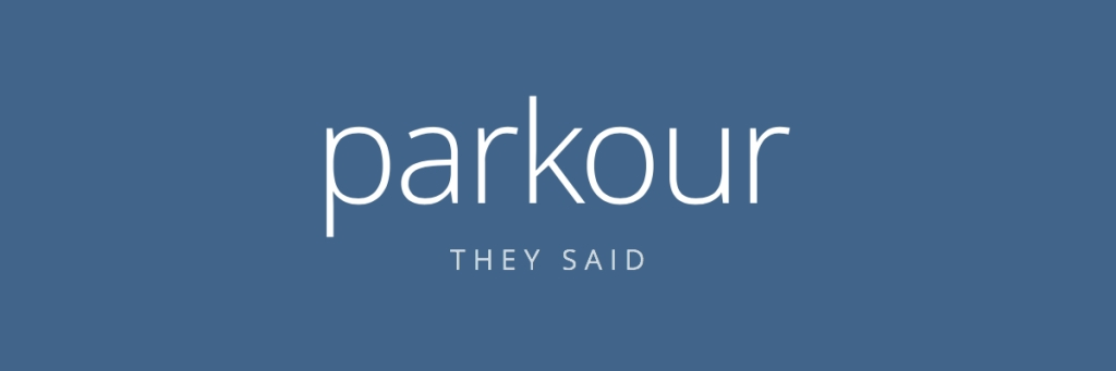 Parkour, They Said