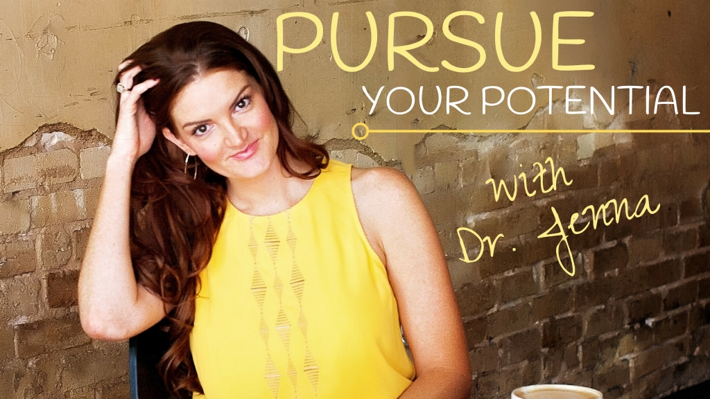 Pursue Your Potential with Dr. Jenna