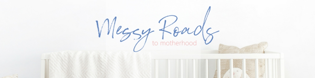 Messy Roads to Motherhood