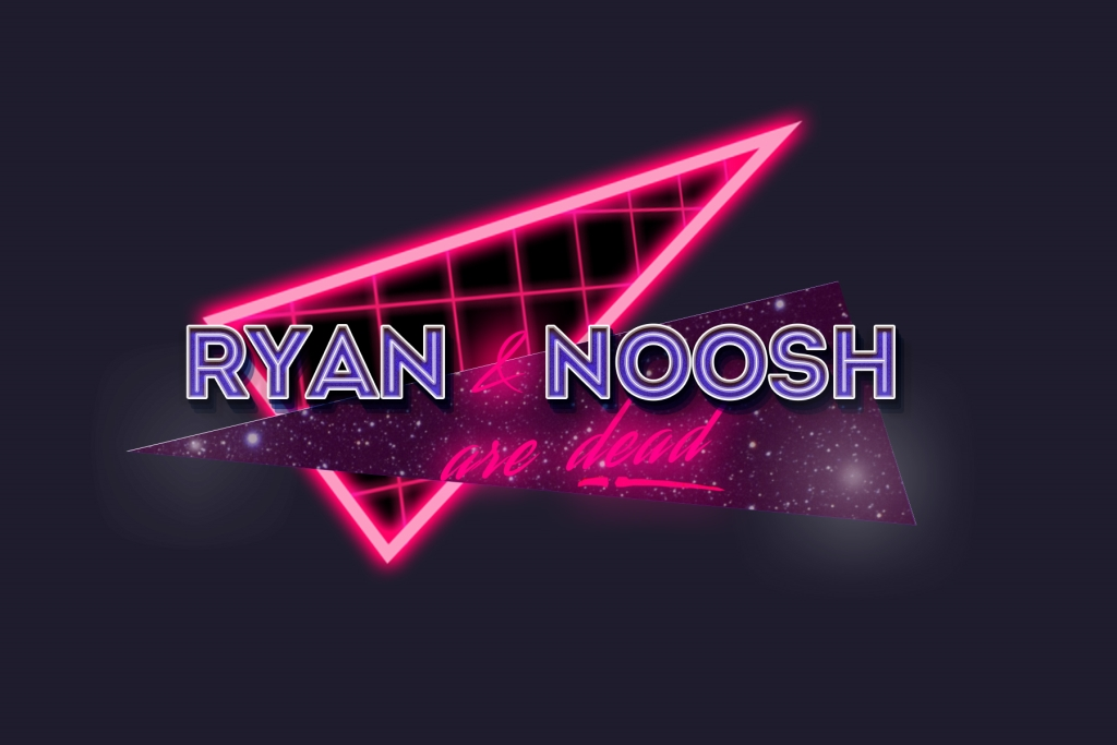 Ryan and Noosh are Dead