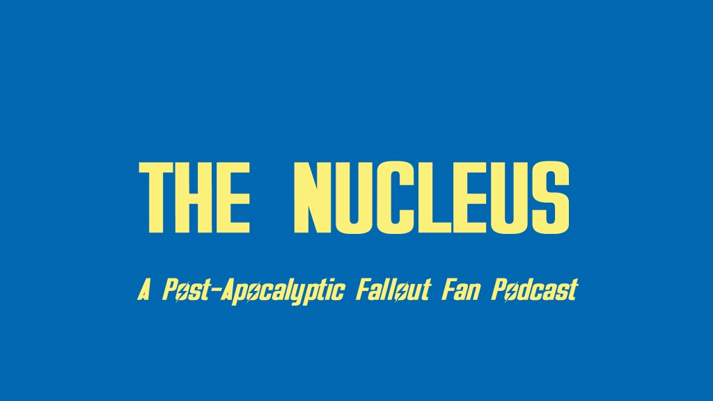 The Nucleus: A Post-Apocalyptic Fallout Fan Podcast
