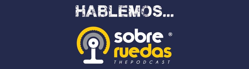"""Sobre Ruedas """"The Podcast"""""""